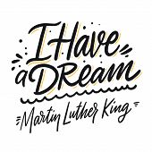 I Have A Dream. Martin Luther King Phrase. Modern Calligraphy. Vector Illustration. poster