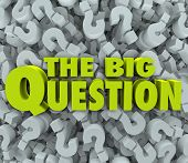 The Big Question words on a 3d question mark background to illustrate a problem, mystery or challenge you need answered or solved