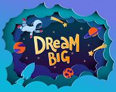 Dream Big. Cartoon Style Space Theme Poster With Astronaut, Planets, Stars, Rocket. Motivational Quo poster