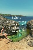Travel Motivational And Inspirational Quote - Life Is Either A Daring Adventure Or Nothing At All. poster