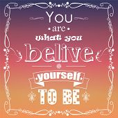 You are what you believe yourself to be, typographical background, vector