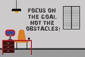 Writing Note Showing Focus On The Goal Not The Obstacles. Business Photo Showcasing Be Determined To poster