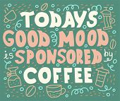 Doodle Lettering Quote - Todays Good Mood Is Sponsored By Coffee. poster