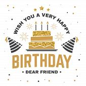 Wish You A Very Happy Birthday Dear Friend. Badge, Sticker, Card, With Birthday Hat, Firework And Ca poster