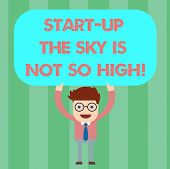 Writing Note Showing Start Up The Sky Is Not So High. Business Photo Showcasing Motivation To Grow A poster