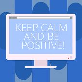 Handwriting Text Writing Keep Calm And Be Positive. Concept Meaning Stay Calmed Positivity Happiness poster