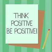 Conceptual Hand Writing Showing Think Positive Be Positive. Business Photo Text Always Have Motivati poster