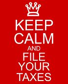 pic of calming  - Keep Calm and File Your Taxes Red Sign with a crown making a great concept - JPG