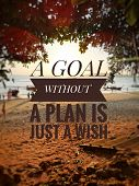 Inspirational Quotes - A Goal Without.a Plan Is Just A Wish poster