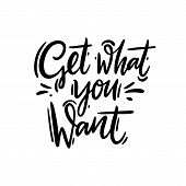 Get What You Want. Vector Inspiration Quote. Hand Drawn Lettering. Vector Illustration Isolated. poster