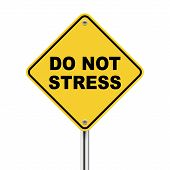 3D Illustration Of Yellow Roadsign Of Do Not Stress