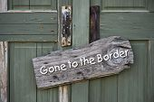Gone To The Border.