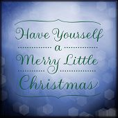 Inspirational Typographic Quote - Have yourself a merry little Christmas