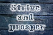 picture of prosperity  - Strive And Prosper Concept text on background  idea - JPG