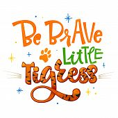 Be Brave Little Tigress Phrase. Hand Drawn Calligraphy And Script Style Baby Shower Lettering Quote. poster
