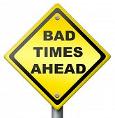 bad times ahead problems in near future road sign in yellow warning for big troubles crisis and fail