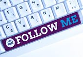 Conceptual Hand Writing Showing Follow Me. Business Photo Showcasing Inviting A Demonstrating Or Gro poster