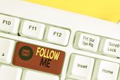 Text Sign Showing Follow Me. Conceptual Photo Inviting A Demonstrating Or Group To Obey Your Prefere poster