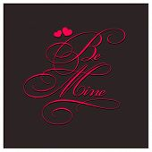'Be Mine'. Elegant script on black background. Valentine's Day greeting card cover.