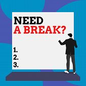 Conceptual Hand Writing Showing Need A Brake Question. Business Photo Text More Time To Relax Chill  poster