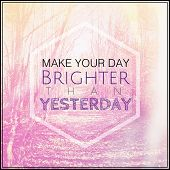 Inspirational Typographic Quote - Make your day brighter than testerday