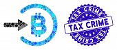 Mosaic Bitcoin Income Icon And Grunge Stamp Seal With Tax Crime Caption. Mosaic Vector Is Composed F poster