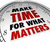 The words Make Time for What Matters on a clock representing the importance of making priorities for