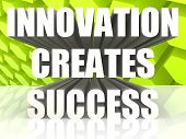 Innovation creates success