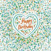 Happy Birthday. Heart. Colored Confetti On A White Background.