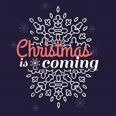 Christmas is coming card with snowflake ornament design.
