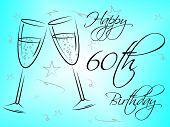 Happy Sixtieth Birthday Shows Congratulation Fun And Greetings