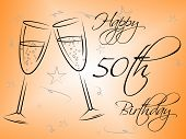 Happy Fiftieth Birthday Indicates Celebrate Fifty And Greetings