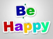 Be Happy Sign Represents Placard Enjoy And Fun