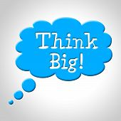 Think Big Means Large Future And Aspire