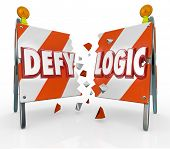 The words Defy Logic on a barricade or barrier symbolizing the innovation and invention of new ideas