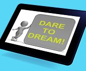 Dare To Dream Tablet Shows Wishes And Aspirations