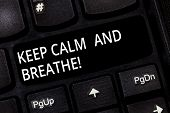 Word Writing Text Keep Calm And Breathe. Business Concept For Take A Break To Overcome Everyday Diff poster