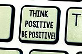 Text Sign Showing Think Positive Be Positive. Conceptual Photo Always Have Motivation Attitude Posit poster