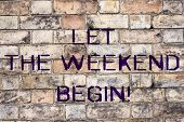 Handwriting Text Let The Weekend Begin. Concept Meaning Start Of The End Of The Week Be Cheerful Enj poster