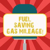 Conceptual Hand Writing Showing Fuel Saving Gas Mileage. Business Photo Showcasing Expending Less Mo poster