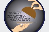 Text Sign Showing Invest In The Future Of Your Business. Conceptual Photo Make Investments To Improv poster