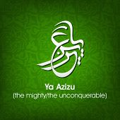 Arabic Islamic calligraphy of dua(wish) Ya Azizu ( the mighty/ the unconquerable) on abstract green background.