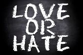 picture of hate  - Love or hate text on the chalkboard - JPG