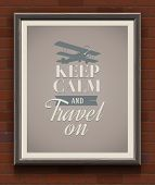 Keep calm and travel on - vintage poster with quote in wooden frame on a brick wall - vector illustr