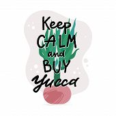 Keep Calm And Buy Yucca - Greeting Card, Banner, Advertisement Design With Yucca Palm In Pot And Tex poster