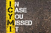 foto of missing  - Acronym ICYMI as IN CASE YOU MISSED IT. Yellow paint line on the road against asphalt background. Conceptual image - JPG