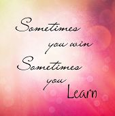 Inspirational Typographic Quote - Sometimes you win, sometimes you learn