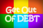 stock photo of debt free  - Get Out Of Debt Concept text on background sign idea - JPG
