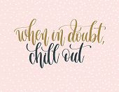 When In Doubt Chill Out - Gold And Gray Hand Lettering Inscription Text On A Pink With White Dots Ba poster