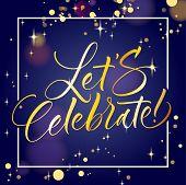 Let S Celebrate. Hand Lettered Invitation Design. Handwritten Modern Calligraphy, Brush Painted Lett poster